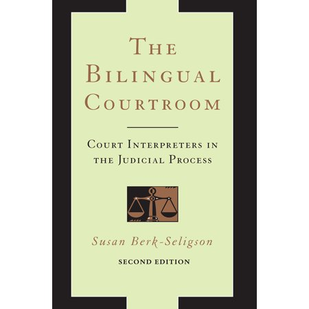 The Bilingual Courtroom : Court Interpreters in the Judicial Process, Second Edition (Judicial Process 5th Edition)
