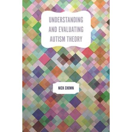 Understanding and Evaluating Autism Theory -