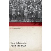 Foch the Man (WWI Centenary Series)