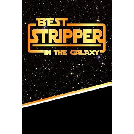 The Best Stripper in the Galaxy : Best Career in the Galaxy Journal Notebook Log Book Is 120 Pages (Best Stripper Clips For Sks)