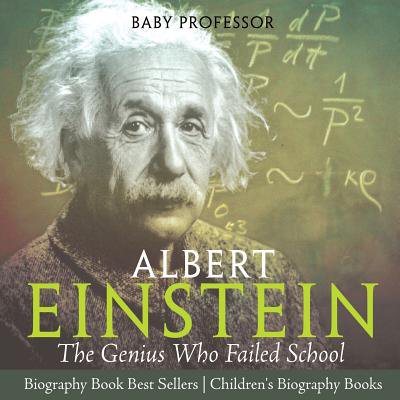 Albert Einstein : The Genius Who Failed School - Biography Book Best Sellers Children's Biography (The Best Autocorrect Fails)