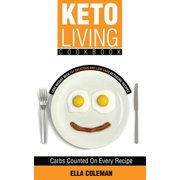 Keto Living Cookbook : Lose Weight with 101 Delicious and Low Carb Ketogenic Recipes