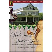 Welcome to Wisteria Lane: On America's Favorite Desperate Housewives (Smart Pop series)