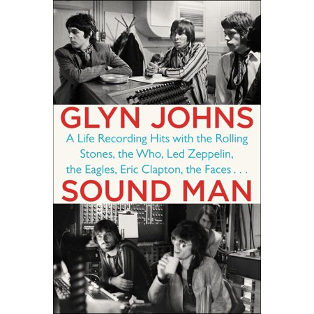 Sound Man : A Life Recording Hits with the Rolling Stones, the Who, Led Zeppelin, the Eagles, Eric Clapton, the Faces . . .