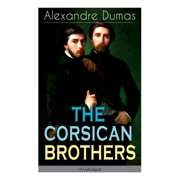 THE CORSICAN BROTHERS (Unabridged) : Historical Novel - The Story of Family Bond, Love and Loyalty (Paperback)