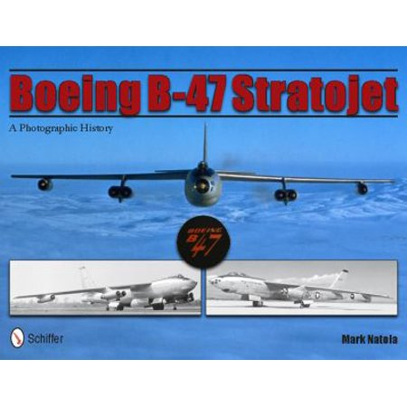 Boeing B 47 Stratojet  A Photographic History
