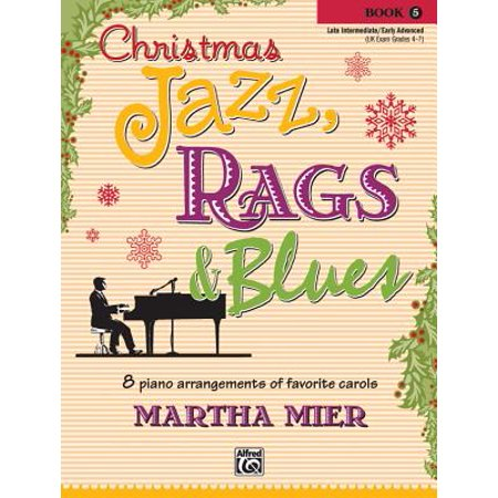 Christmas Jazz, Rags & Blues, Bk 5 : 8 Arrangements of Favorite Carols for Late Intermediate to Early Advanced Pianists