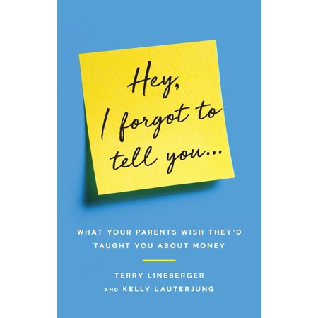 Hey, I Forgot to Tell You...: What Your Parents Wish They'd Taught You about Money (Paperback)