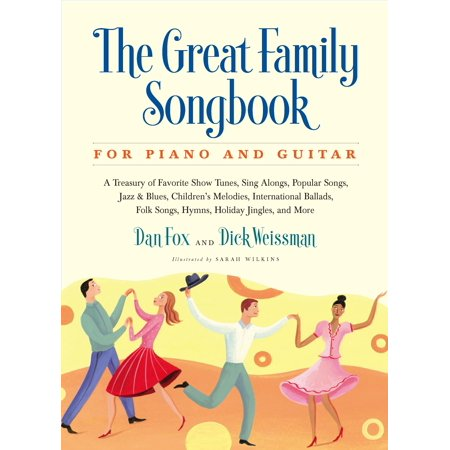 Great Family Songbook : A Treasury of Favorite Show Tunes, Sing Alongs, Popular Songs, Jazz & Blues, Children's Melodies, International Ballads, Folk Songs, Hymns, Holiday Jingles, and More for Piano and Guitar
