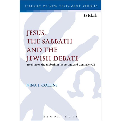 Jesus, the Sabbath, and the Jewish Debate: Healing on the Sabbath in the 1st and 2nd Century Ce