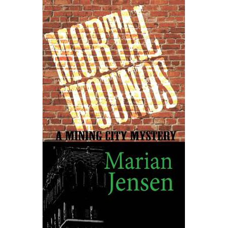 Mortal Wounds  A Mining City Mystery