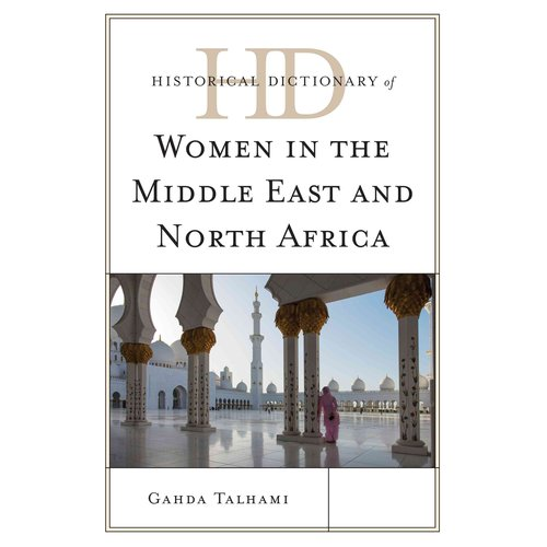 Historical Dictionary of Women in the Middle East and North Africa
