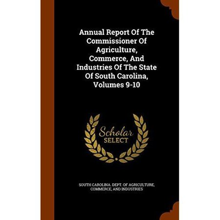 Annual Report of the Commissioner of Agriculture, Commerce, and Industries of the State of South Carolina, Volumes 9-10 - image 1 of 1