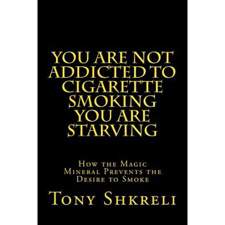 You Are Not Addicted to Cigarette Smoking You Are Starving : How the Magic Mineral Prevents the Desire to (Marijuana Rolled Into A Cigarette For Smoking)