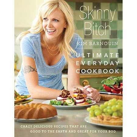 Skinny Bitch: Ultimate Everyday Cookbook : Crazy Delicious Recipes that Are Good to the Earth and Great for Your Bod - Skinny Halloween Recipes