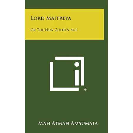 Lord Maitreya  Or The New Golden Age