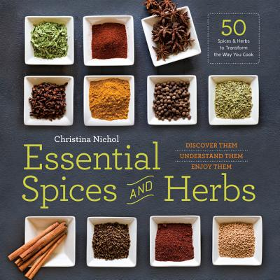 Essential Spices and Herbs : Discover Them, Understand Them, Enjoy Them