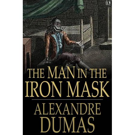 The Man in the Iron Mask - eBook (The Man In The Iron Mask Summary)