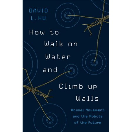 How to Walk on Water and Climb Up Walls : Animal Movement and the Robots of the