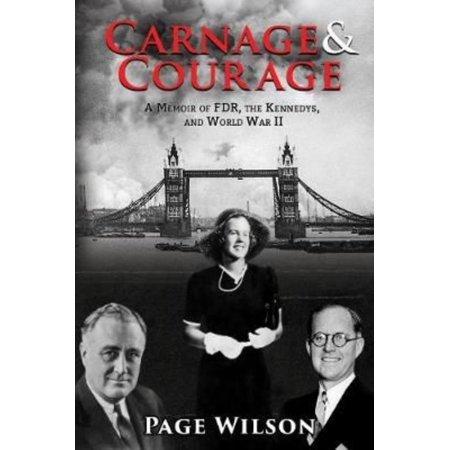 Carnage   Courage  A Memoir Of Fdr  The Kennedys  And World War Ii
