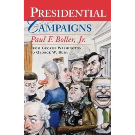 Presidential Campaigns  From George Washington To George W  Bush