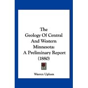 The Geology of Central and Western Minnesota : A Preliminary Report (1880)