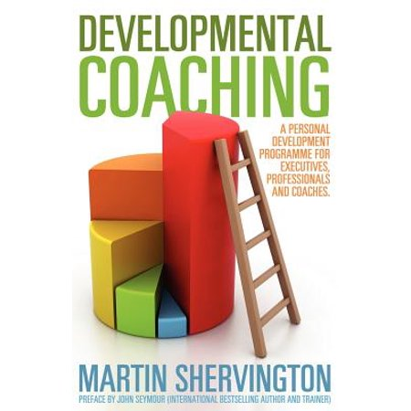 Developmental Coaching : A Personal Development Programme for Executives, Professionals and