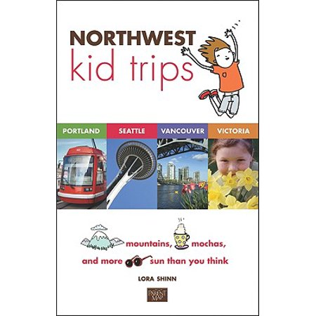 Northwest Kid Trips : Portland, Seattle, Victoria, (Planning A Trip To Seattle And Vancouver)