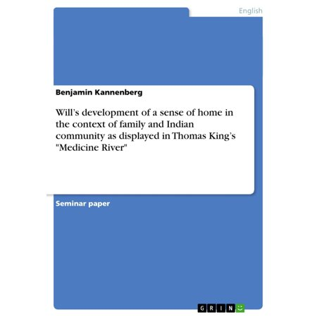 Will's development of a sense of home in the context of family and Indian community as displayed in Thomas King's 'Medicine River' -