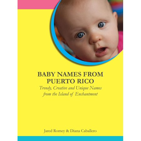 Baby Names From Puerto Rico: Trendy, Creative and Unique Names from the Island of Enchantment -