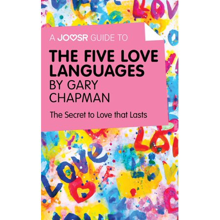 A Joosr Guide to... The Five Love Languages by Gary Chapman: The Secret to Love that Lasts -