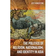 The Politics of Religion, Nationalism, and Identity in Asia - eBook
