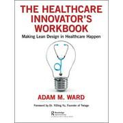 The Healthcare Innovator's Workbook : Making Lean Design in Healthcare Happen (Paperback)