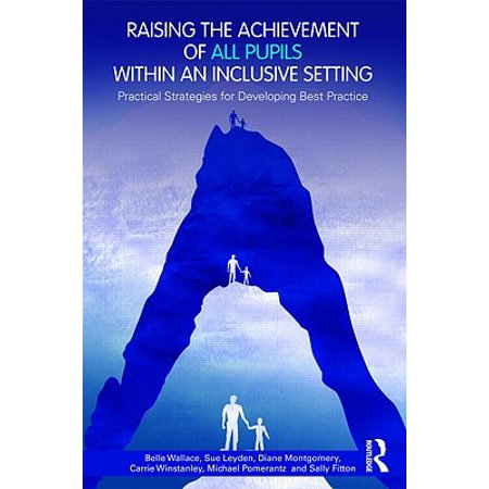 Raising the Achievement of All Pupils Within an Inclusive Setting : Practical Strategies for Developing Best