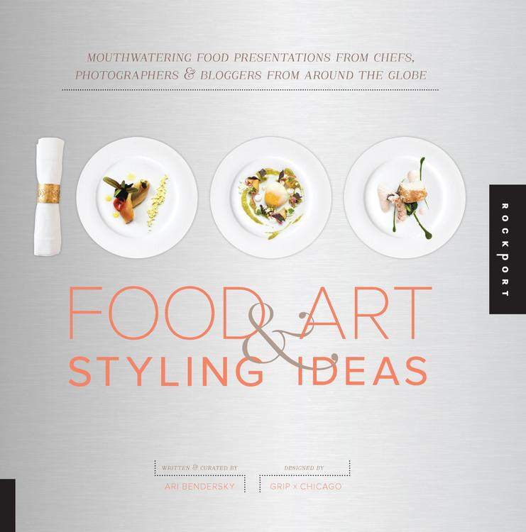 1,000 Food Art and Styling Ideas : Mouthwatering Food Presentations from Chefs, Photographers, and Bloggers from Around the Globe