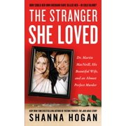 The Stranger She Loved : Dr. Martin MacNeill, His Beautiful Wife, and an Almost Perfect Murder