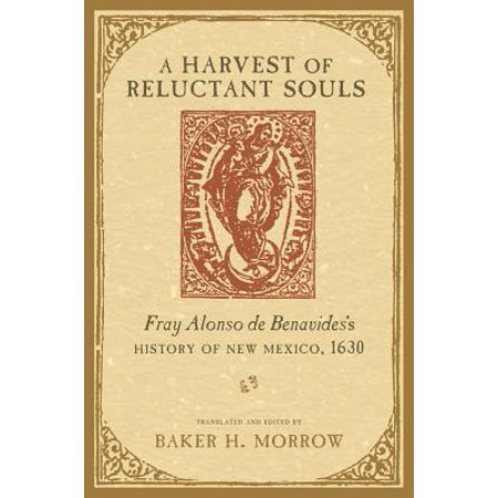 A Harvest of Reluctant Souls : Fray Alonso de Benavides's History of New Mexico, 1630