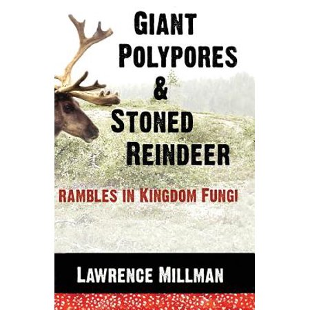 Giant Polypores and Stoned Reindeer : Rambles in Kingdom