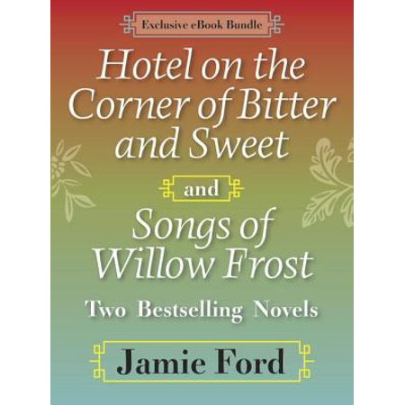Hotel on the Corner of Bitter and Sweet and Songs of Willow Frost: Two Bestselling Novels - eBook
