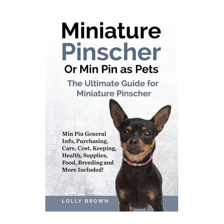 Miniature Pinscher or Min Pin as Pets : Min Pin General Info, Purchasing, Care, Cost, Keeping, Health, Supplies, Food, Breeding and More Included! the Ultimate Guide for Miniature Pinscher ()