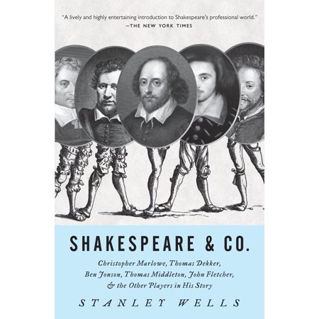 Shakespeare & Co. : Christopher Marlowe, Thomas Dekker, Ben Jonson, Thomas Middleton, John Fletcher and the Other Players in His (Ben Jonson Every Man In His Humour)