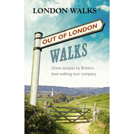 Out of London Walks : Great Escapes By Britain's Best Walking Tour Company -