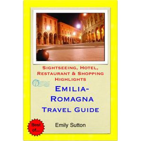 Emilia-Romagna, Italy Travel Guide - Sightseeing, Hotel, Restaurant & Shopping Highlights (Illustrated) - eBook