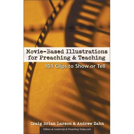 Movie-Based Illustrations for Preaching and Teaching : 101 Clips to Show or