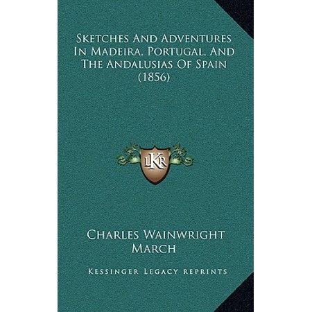 Sketches and Adventures in Madeira, Portugal, and the Andalusias of Spain (1856)