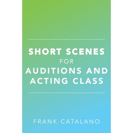 Short Scenes for Auditions and Acting Class -