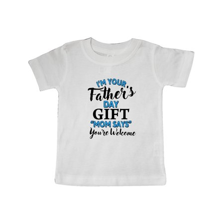 Im Your Fathers Day Gift Mom Says Youre Welcome Baby (Your Mom Shirts)