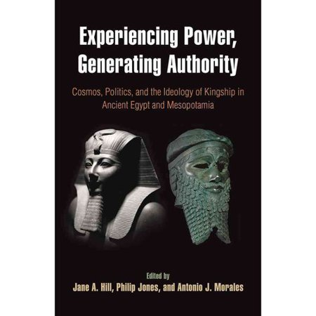 Experiencing Power, Generating Authority: Cosmos, Politics, and the Ideology of Kingship in Ancient Egypt and... by