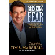 The Power of Breaking Fear : The Secret to Emotional Power, Wealth, and True Happiness