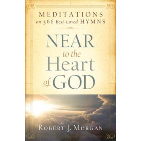 Near to the Heart of God: Meditations on 366 Best-Loved Hymns - - Best Loved Hymns